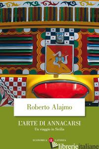 ARTE DI ANNACARSI. UN VIAGGIO IN SICILIA. EDIZ. ILLUSTRATA (L') - ALAJMO ROBERTO