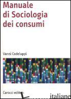 MANUALE DI SOCIOLOGIA DEI CONSUMI - CODELUPPI VANNI
