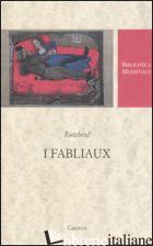FABLIAUX. TESTO FRANCESE A FRONTE (I) - RUTEBEUF