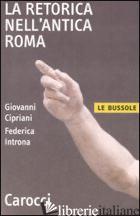 RETORICA NELL'ANTICA ROMA (LA) - CIPRIANI GIOVANNI; INTRONA FEDERICA
