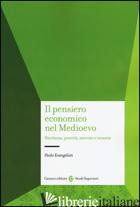 PENSIERO ECONOMICO NEL MEDIOEVO. RICCHEZZA, POVERTA', MERCATO E MONETA (IL) - EVANGELISTI PAOLO