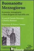 BUONANOTTE MEZZOGIORNO. ECONOMIA, IMMAGINARIO E CLASSI DIRIGENTI NEL SUD DELLA C - PETROSINO D. (CUR.); ROMANO O. (CUR.)
