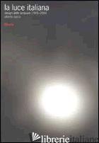 LUCE ITALIANA. DESIGN DELLE LAMPADE 1945-2000. EDIZ. ILLUSTRATA (LA) - BASSI ALBERTO