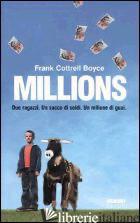 MILLIONS. DUE RAGAZZI. UN SACCO DI SOLDI. UN MILIONE DI GUAI - COTTRELL BOYCE FRANK
