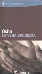 VERA SAGGEZZA (LA) - OSHO; VIDEHA A. (CUR.)