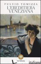 EREDITIERA VENEZIANA (L') - TOMIZZA FULVIO