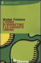 UOMO DI MARKETING E LA VARIANTE LIMONE (L') - FONTANA WALTER