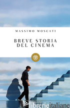 BREVE STORIA DEL CINEMA - MOSCATI MASSIMO