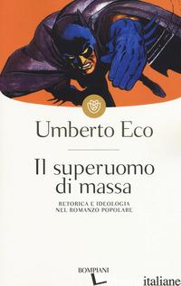 SUPERUOMO DI MASSA. RETORICA E IDEOLOGIA NEL ROMANZO POPOLARE (IL) - ECO UMBERTO