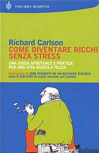 COME DIVENTARE RICCHI SENZA STRESS - CARLSON RICHARD