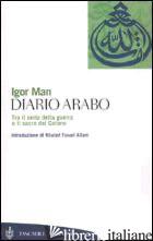 DIARIO ARABO. TRA IL SERIO DELLA GUERRA E IL SACRO DEL CORANO - MAN IGOR