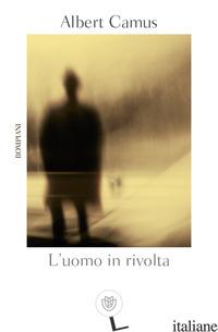 UOMO IN RIVOLTA (L') - CAMUS ALBERT