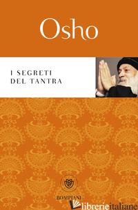 SEGRETI DEL TANTRA (I) - OSHO; VIDEHA A. (CUR.)