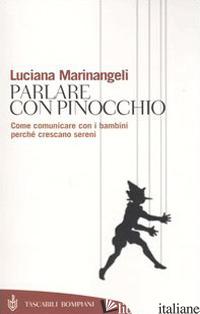 PARLARE CON PINOCCHIO. COME COMUNICARE CON I BAMBINI PERCHE' CRESCANO SERENI - MARINANGELI LUCIANA