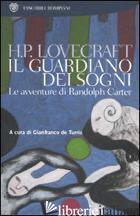 GUARDIANO DEI SOGNI. LE AVVENTURE DI RANDOLPH CARTER (IL) - LOVECRAFT HOWARD P.; DE TURRIS G. (CUR.)