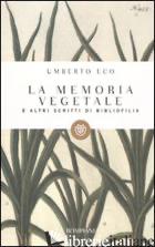 MEMORIA VEGETALE E ALTRI SCRITTI DI BIBLIOFILIA (LA) - ECO UMBERTO