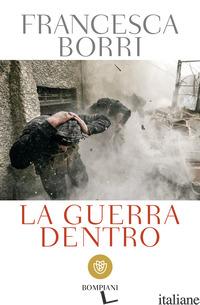 GUERRA DENTRO (LA) - BORRI FRANCESCA