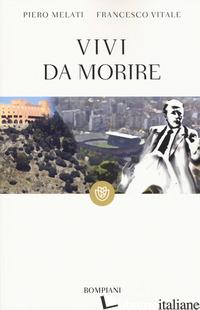 VIVI DA MORIRE - MELATI PIERO; VITALE FRANCESCO