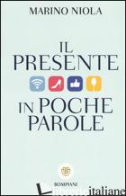 PRESENTE IN POCHE PAROLE (IL) - NIOLA MARINO