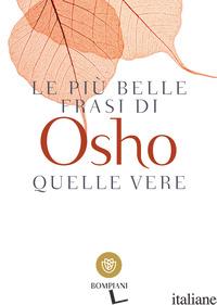 PIU' BELLE FRASI DI OSHO. QUELLE VERE (LE) - OSHO; VIDEHA A. (CUR.)