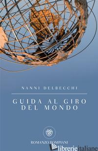 GUIDA AL GIRO DEL MONDO - DELBECCHI NANNI