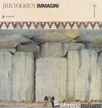 IMMAGINI. EDIZ. ILLUSTRATA - TOLKIEN JOHN R. R.; PRINCIPE Q. (CUR.)