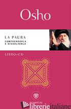 PAURA. COMPRENDERLA E DISSOLVERLA. CON CD-AUDIO (LA) - OSHO; VIDEHA S. A. (CUR.)