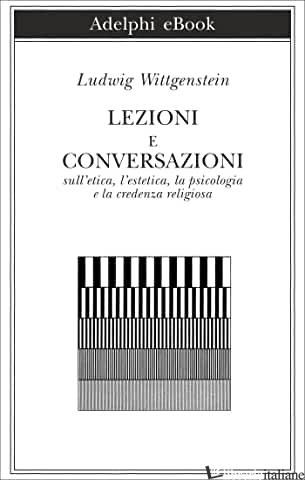 LEZIONI E CONVERSAZIONI SULL'ETICA, L'ESTETICA, LA PSICOLOGIA E LA CREDENZA RELI - WITTGENSTEIN LUDWIG; RANCHETTI M. (CUR.)