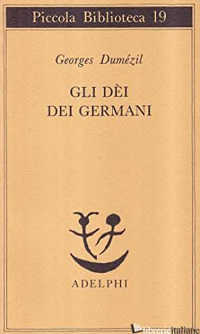 DEI DEI GERMANI. SAGGIO SULLA FORMAZIONE DELLA RELIGIONE SCANDINAVA (GLI) - DUMEZIL GEORGES