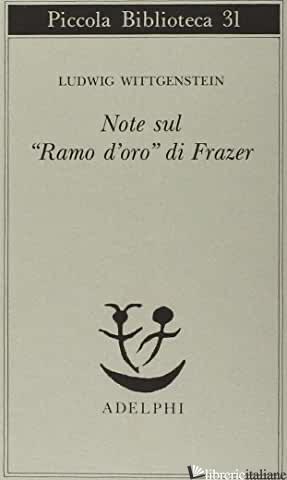 NOTE SUL «RAMO D'ORO» DI FRAZER - WITTGENSTEIN LUDWIG