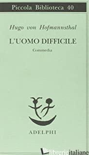 UOMO DIFFICILE. COMMEDIA (L') - HOFMANNSTHAL HUGO VON; BEMPORAD G. (CUR.)