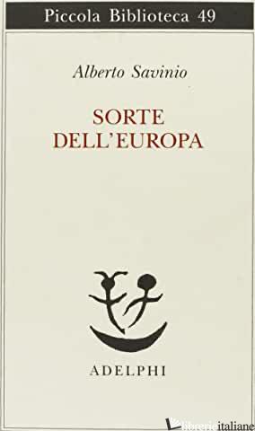 SORTE DELL'EUROPA - SAVINIO ALBERTO