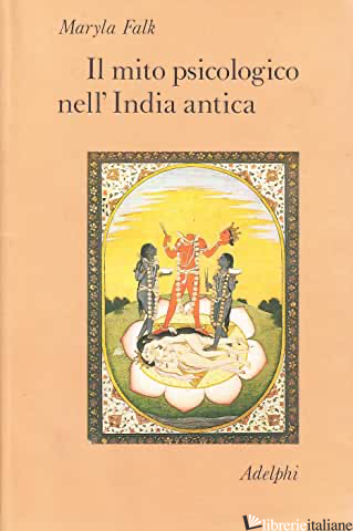 MITO PSICOLOGICO NELL'INDIA ANTICA (IL) - FALK MARYLA