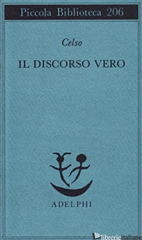 DISCORSO VERO (IL) - CELSO AULO CORNELIO; LANATA G. (CUR.)