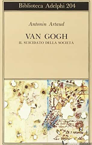 VAN GOGH. IL SUICIDATO DELLA SOCIETA' - ARTAUD ANTONIN; THEVENIN P. (CUR.)