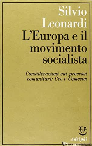 EUROPA E IL MOVIMENTO SOCIALISTA; CONSIDERAZIONI SUI PROCESSI COMUNITARI: CEE E  - LEONARDI SILVIO