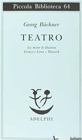 TEATRO. LA MORTE DI DANTON-LEONCE E LENA-WOYZECK - BUCHNER GEORG; DOLFINI G. (CUR.)