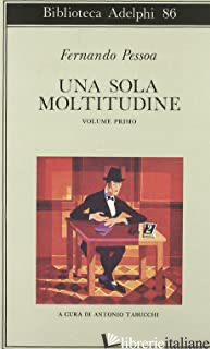 SOLA MOLTITUDINE. TESTO PORTOGHESE A FRONTE (UNA). VOL. 1 - PESSOA FERNANDO; TABUCCHI A. (CUR.); DE LANCASTRE M. J. (CUR.); DESTI R. (CUR.)
