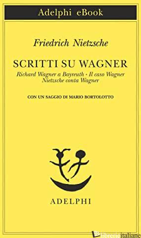SCRITTI SU WAGNER: RICHARD WAGNER A BAYREUTH-IL CASO WAGNER-NIETZSCHE CONTRA WAG - NIETZSCHE FRIEDRICH