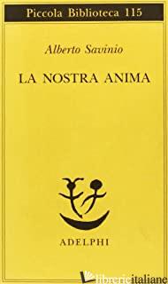 NOSTRA ANIMA (LA) - SAVINIO ALBERTO