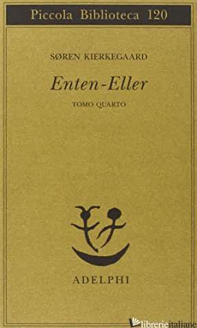 ENTEN ELLER. VOL. 4: UN FRAMMENTO DI VITA - KIERKEGAARD SOREN; CORTESE A. (CUR.)