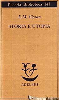 STORIA E UTOPIA - CIORAN EMIL M.; RIGONI M. A. (CUR.)
