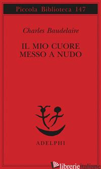 MIO CUORE MESSO A NUDO-RAZZI-IGIENE-TITOLI E SPUNTI PER SOMANZI E RACCONTI (IL) - BAUDELAIRE CHARLES; GRANGE FIORI D. (CUR.)