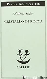 CRISTALLO DI ROCCA - STIFTER ADALBERT; BEMPORAD G. (CUR.)