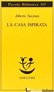 CASA ISPIRATA (LA) - SAVINIO ALBERTO