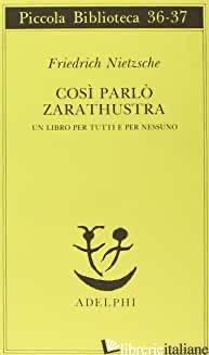 COSI' PARLO' ZARATHUSTRA. UN LIBRO PER TUTTI E PER NESSUNO - NIETZSCHE FRIEDRICH