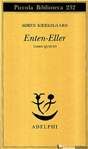 ENTEN-ELLER. VOL. 5: L'EQUILIBRIO FRA L'ESTETICO E L'ETICO NELL'ELABORAZIONE DEL - KIERKEGAARD SOREN; CORTESE A. (CUR.)