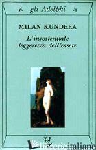 INSOSTENIBILE LEGGEREZZA DELL'ESSERE (L') - KUNDERA MILAN