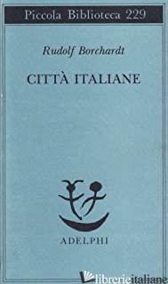 CITTA' ITALIANE - BORCHARDT RUDOLF; MARIANELLI M. (CUR.)