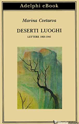 DESERTI LUOGHI. LETTERE (1925-1941) - CVETAEVA MARINA; VITALE S. (CUR.)